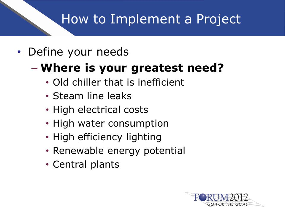 How to Implement a Project After you have defined your need and given consideration to how you would like to finance your project: – Select the contractors to perform the Back of the Envelope Audit – Go to the pre-qualified list and review their qualifications – Select 4 or more contractors from the list of pre-qualified vendors – Remember you need to provide utility data