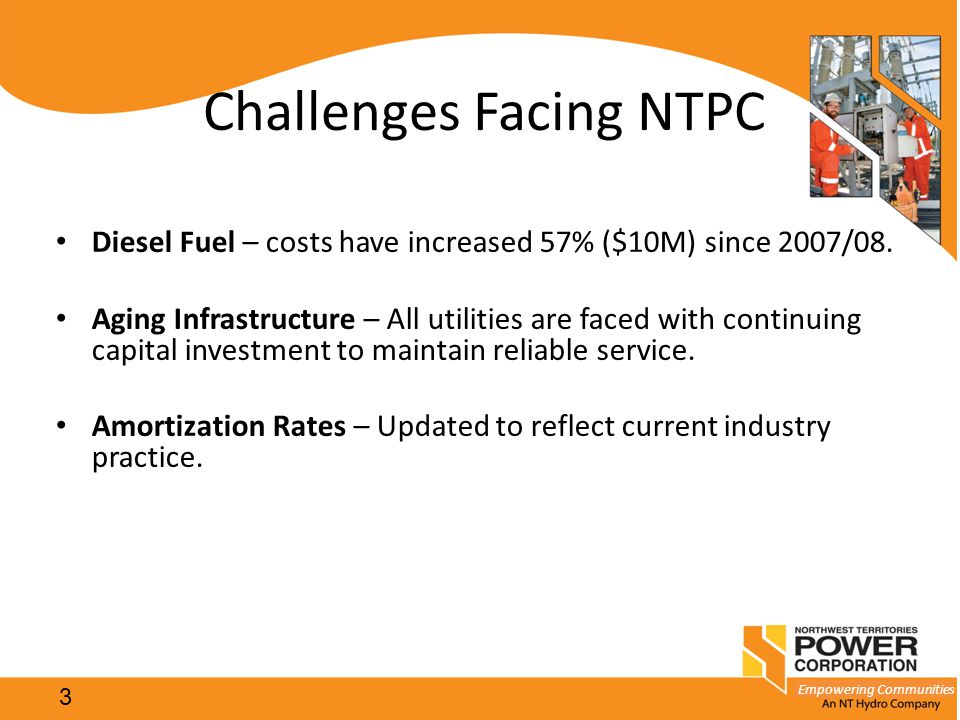 Empowering Communities Challenges Facing NTPC Diesel Fuel – costs have increased 57% ($10M) since 2007/08.