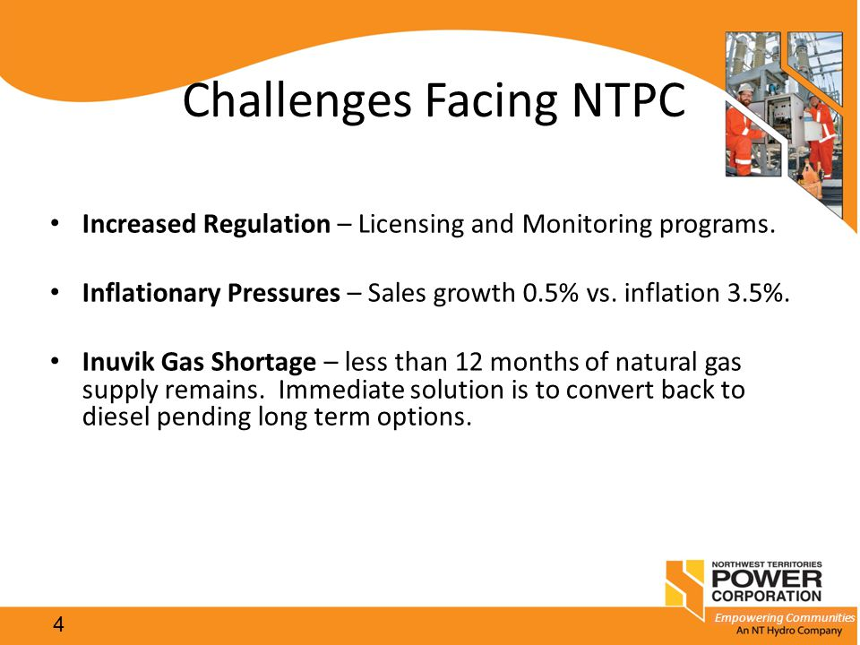 Empowering Communities Challenges Facing NTPC Increased Regulation – Licensing and Monitoring programs. Inflationary Pressures – Sales growth 0.5% vs.