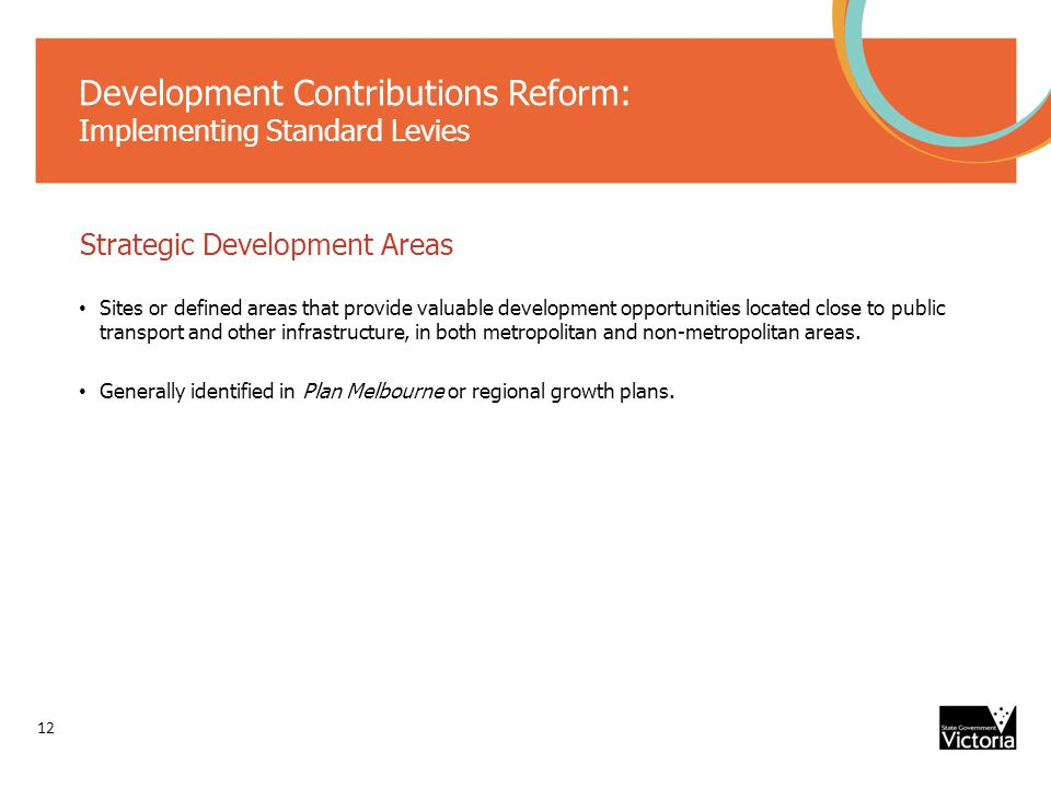 Development Contributions Reform: Implementing Standard Levies Strategic Development Areas Sites or defined areas that provide valuable development opportunities located close to public transport and other infrastructure, in both metropolitan and non-metropolitan areas.