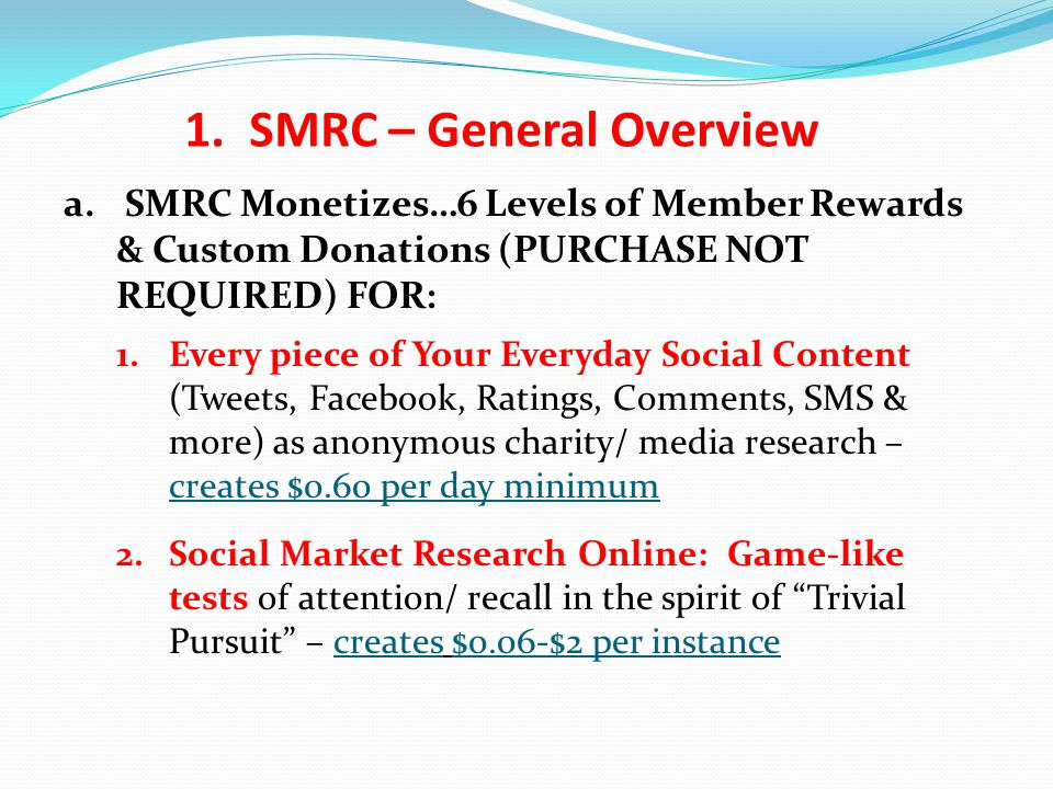 a. SMRC Monetizes…6 Levels of Member Rewards & Custom Donations (PURCHASE NOT REQUIRED) FOR: 1.Every piece of Your Everyday Social Content (Tweets, Fa