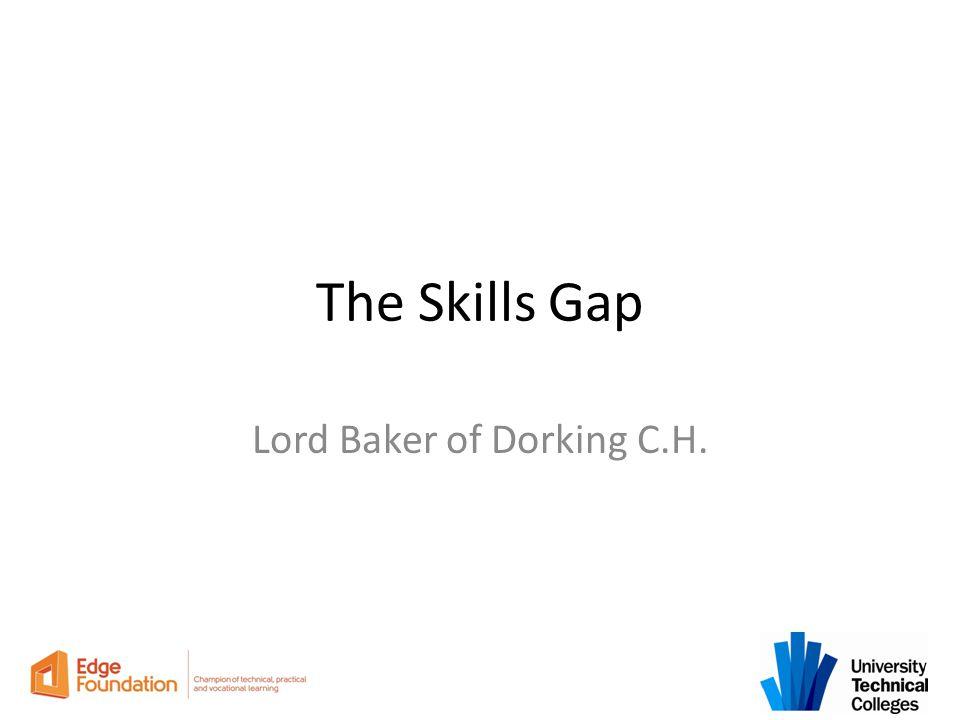 The Skills Gap Lord Baker of Dorking C.H.