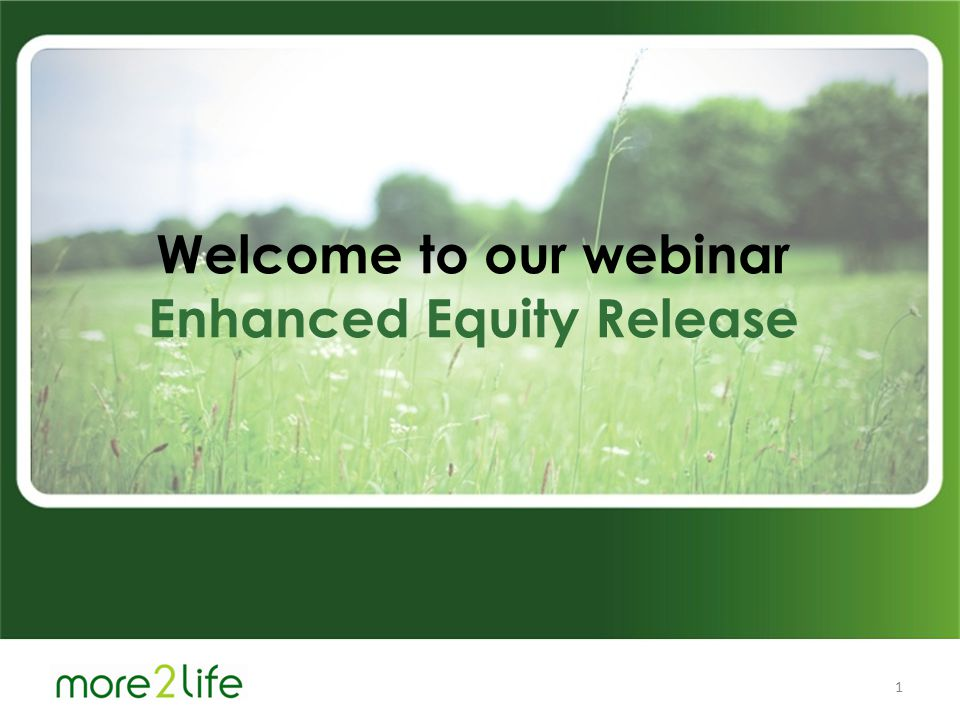 more 2 life Welcome to our webinar 1 Welcome to our webinar Enhanced Equity Release