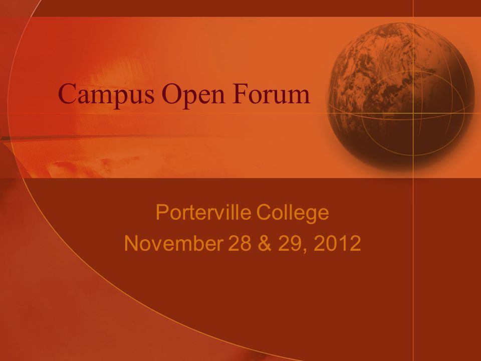 Campus Open Forum Porterville College November 28 & 29, 2012