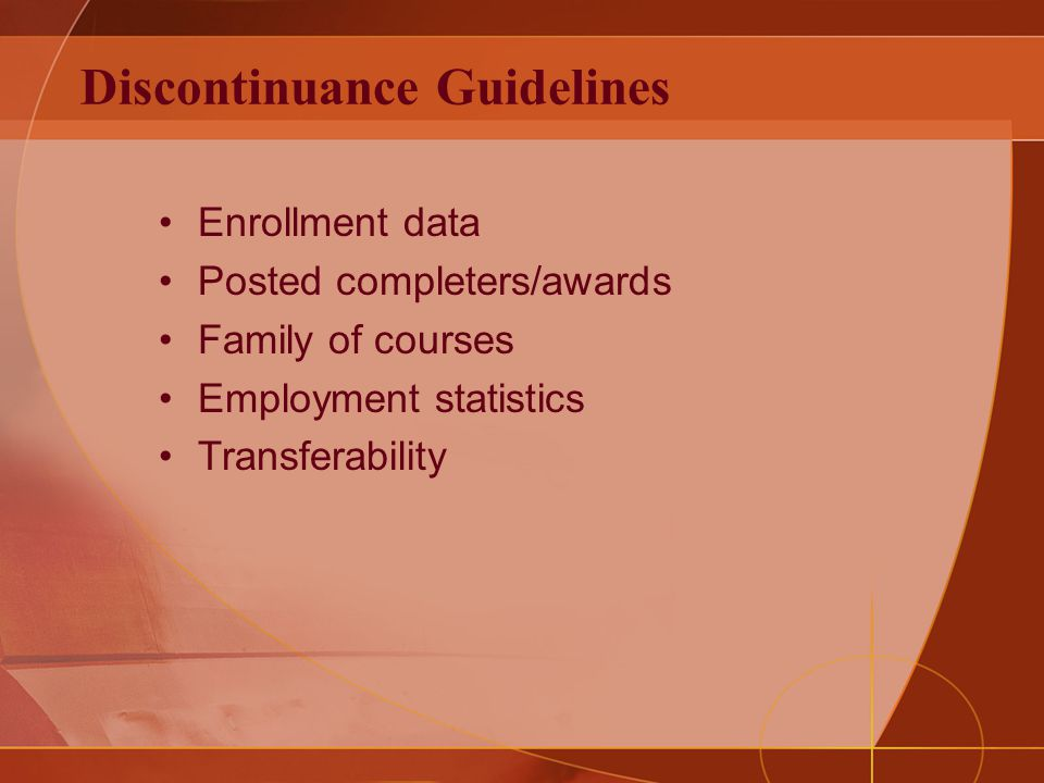 Discontinuance Guidelines Enrollment data Posted completers/awards Family of courses Employment statistics Transferability