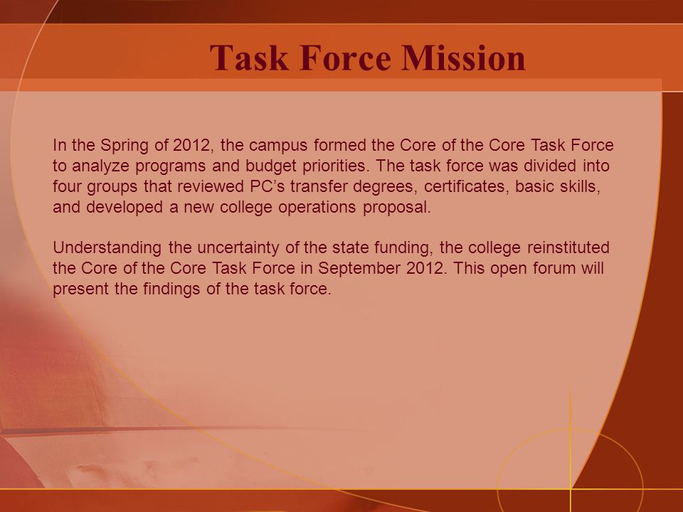 Task Force Mission In the Spring of 2012, the campus formed the Core of the Core Task Force to analyze programs and budget priorities.