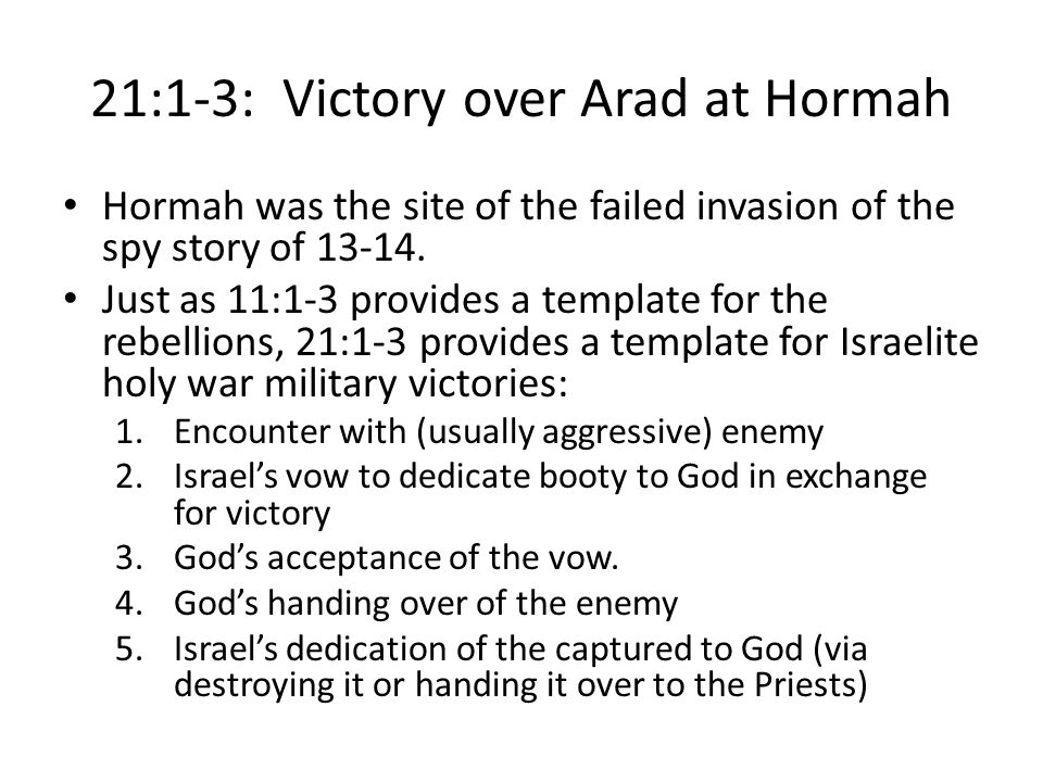 21-25: The Wilderness Generation Comes to an End 21:1-3 Victory over Arad (Canannite King) 21:4-9 Rebellion 21:10-13 Victory over Sihon and Og 22:1-24:25 King Balak of Moab and the foreign prophet Balaam— The Balaam Cycle 25—The final rebellion and death of the old generation