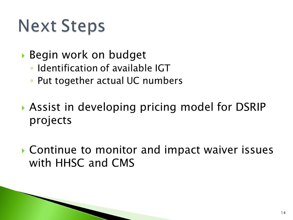  Begin work on budget ◦ Identification of available IGT ◦ Put together actual UC numbers  Assist in developing pricing model for DSRIP projects  Continue to monitor and impact waiver issues with HHSC and CMS 14