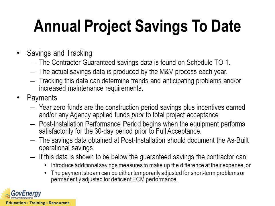 Education ▪ Training ▪ Resources Annual Project Savings To Date Savings and Tracking – The Contractor Guaranteed savings data is found on Schedule TO-