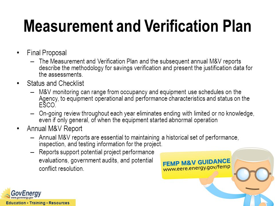Education ▪ Training ▪ Resources Measurement and Verification Plan Final Proposal – The Measurement and Verification Plan and the subsequent annual M&V reports describe the methodology for savings verification and present the justification data for the assessments.