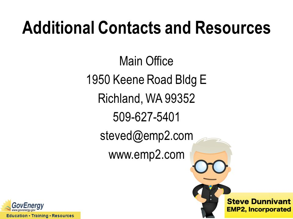 Education ▪ Training ▪ Resources Additional Contacts and Resources Main Office 1950 Keene Road Bldg E Richland, WA 99352 509-627-5401 steved@emp2.com www.emp2.com