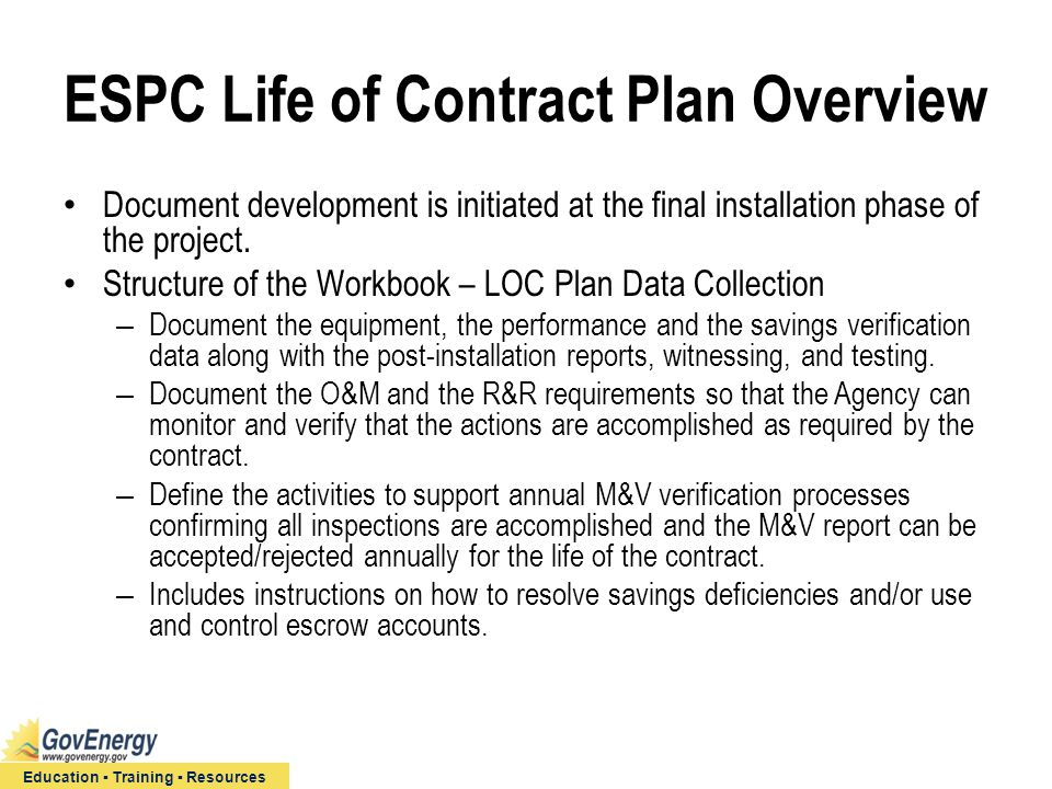Education ▪ Training ▪ Resources ESPC Life of Contract Plan Overview Document development is initiated at the final installation phase of the project.