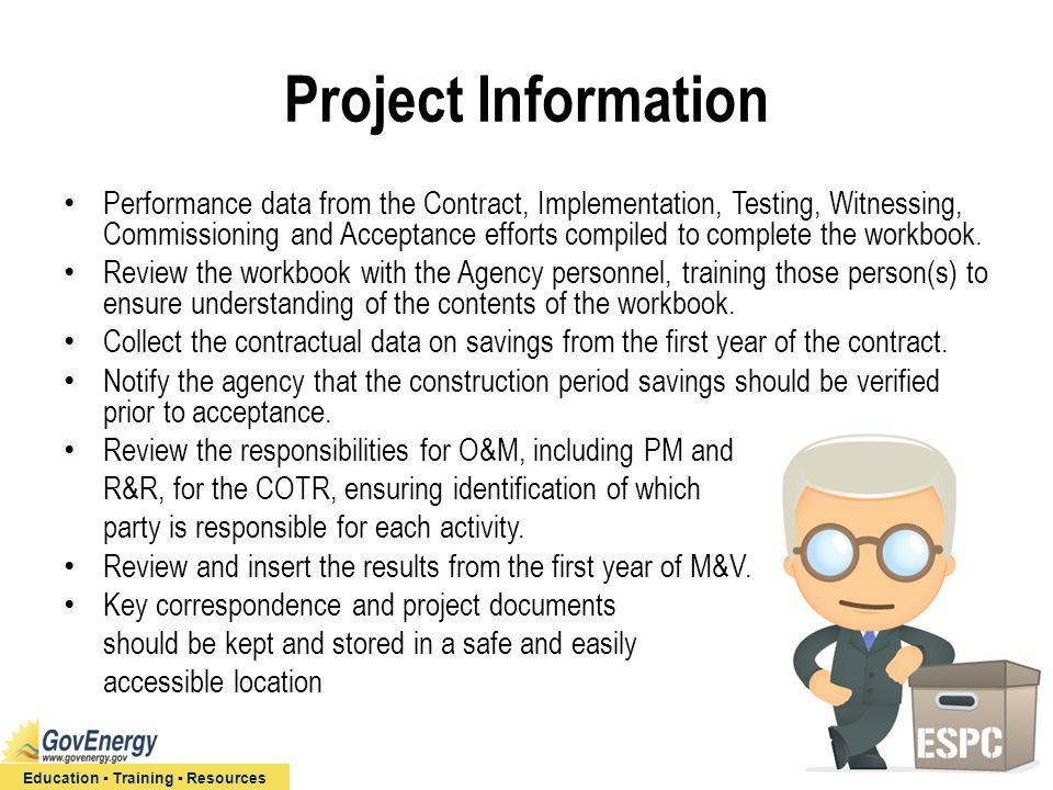 Education ▪ Training ▪ Resources Project Information Performance data from the Contract, Implementation, Testing, Witnessing, Commissioning and Accept