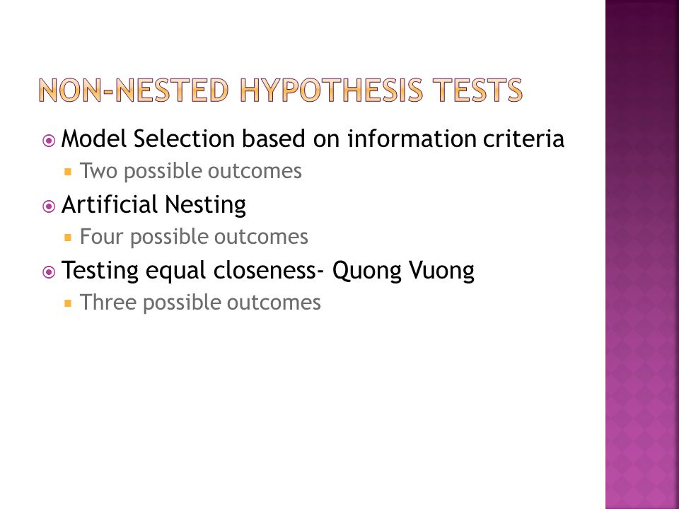  Model Selection based on information criteria  Two possible outcomes  Artificial Nesting  Four possible outcomes  Testing equal closeness- Quong