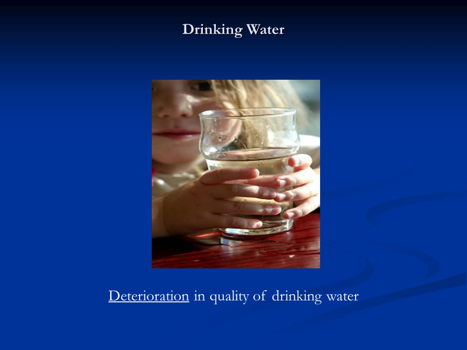 The major sources of drinking water are rivers Quality of Drinking Water Source
