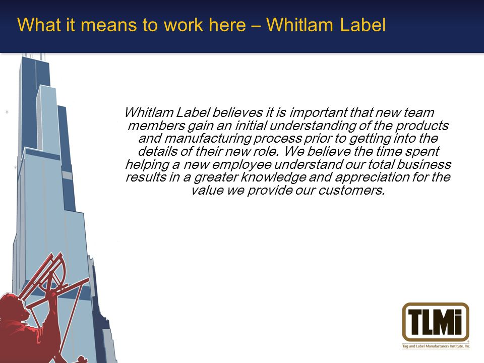 Whitlam Label believes it is important that new team members gain an initial understanding of the products and manufacturing process prior to getting into the details of their new role.