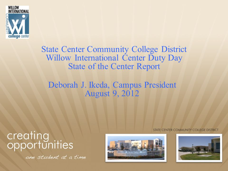 State Center Community College District Willow International Center Duty Day State of the Center Report Deborah J.