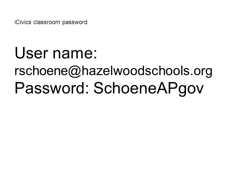 iCivics classroom password User name: rschoene@hazelwoodschools.org Password: SchoeneAPgov