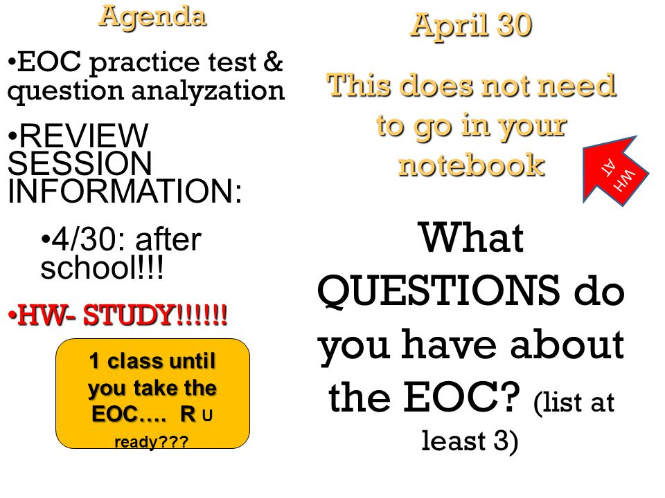April 30 This does not need to go in your notebook What QUESTIONS do you have about the EOC? (list at least 3) Agenda EOC practice test & question ana