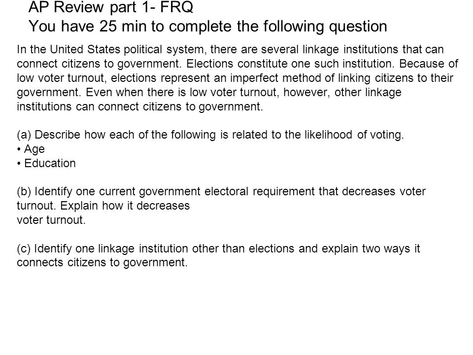 AP Review part 1- FRQ You have 25 min to complete the following question In the United States political system, there are several linkage institutions