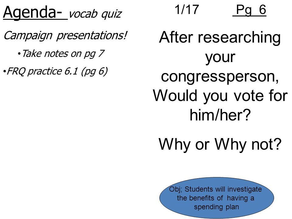 Agenda- vocab quiz Campaign presentations! Take notes on pg 7 FRQ practice 6.1 (pg 6) Obj; Students will investigate the benefits of having a spending