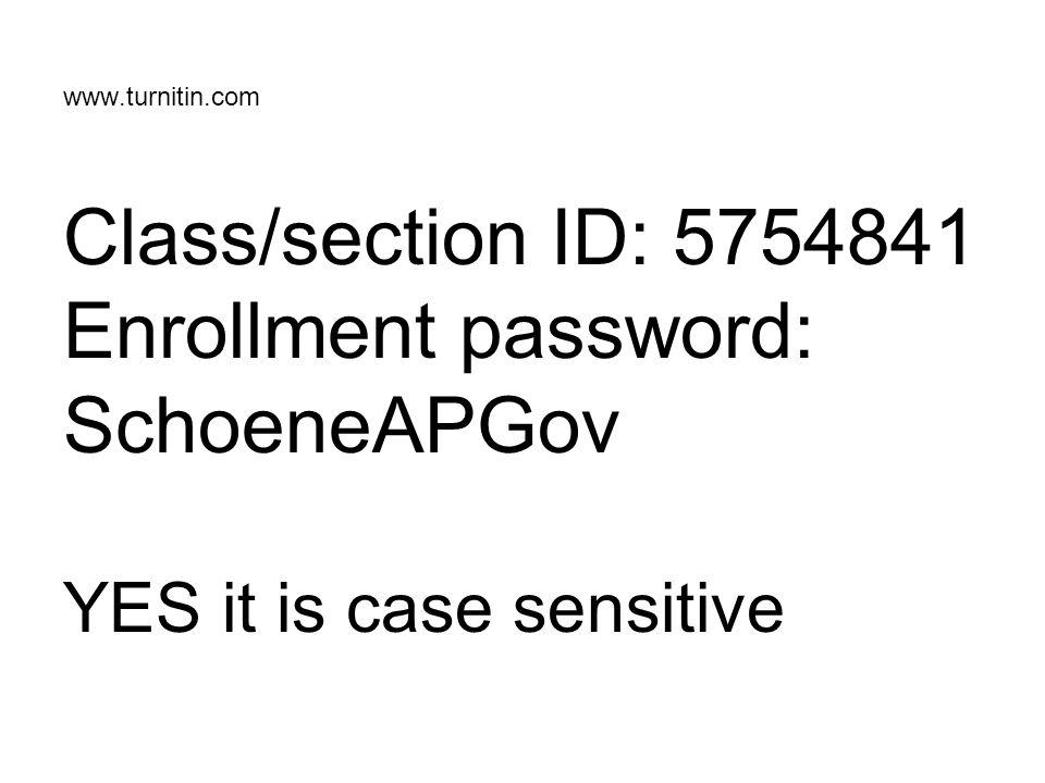 www.turnitin.com Class/section ID: 5754841 Enrollment password: SchoeneAPGov YES it is case sensitive