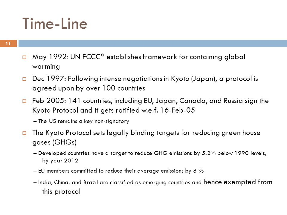 Time-Line  May 1992: UN FCCC* establishes framework for containing global warming  Dec 1997: Following intense negotiations in Kyoto (Japan), a prot