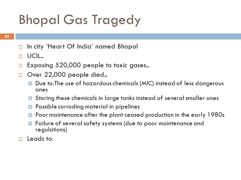 Bhopal Gas Tragedy  In city 'Heart Of India' named Bhopal  UCIL..  Exposing 520,000 people to toxic gases..  Over 22,000 people died..  Due to:Th