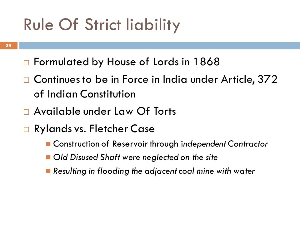Rule Of Strict liability  Formulated by House of Lords in 1868  Continues to be in Force in India under Article, 372 of Indian Constitution  Availa