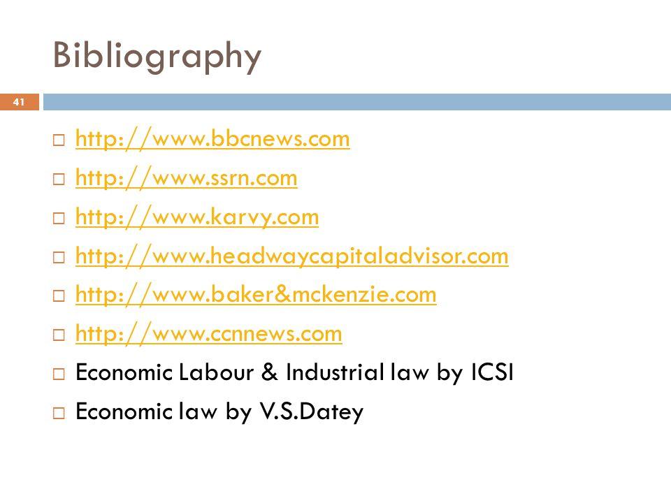 Bibliography  http://www.bbcnews.com http://www.bbcnews.com  http://www.ssrn.com http://www.ssrn.com  http://www.karvy.com http://www.karvy.com  http://www.headwaycapitaladvisor.com http://www.headwaycapitaladvisor.com  http://www.baker&mckenzie.com http://www.baker&mckenzie.com  http://www.ccnnews.com http://www.ccnnews.com  Economic Labour & Industrial law by ICSI  Economic law by V.S.Datey 41