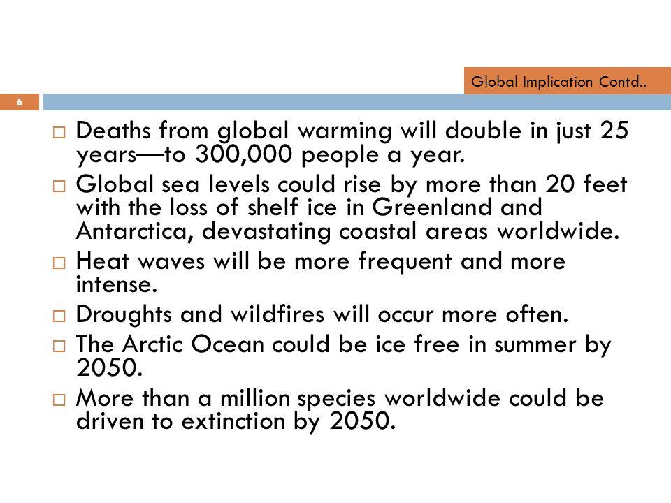  Deaths from global warming will double in just 25 years—to 300,000 people a year.  Global sea levels could rise by more than 20 feet with the loss