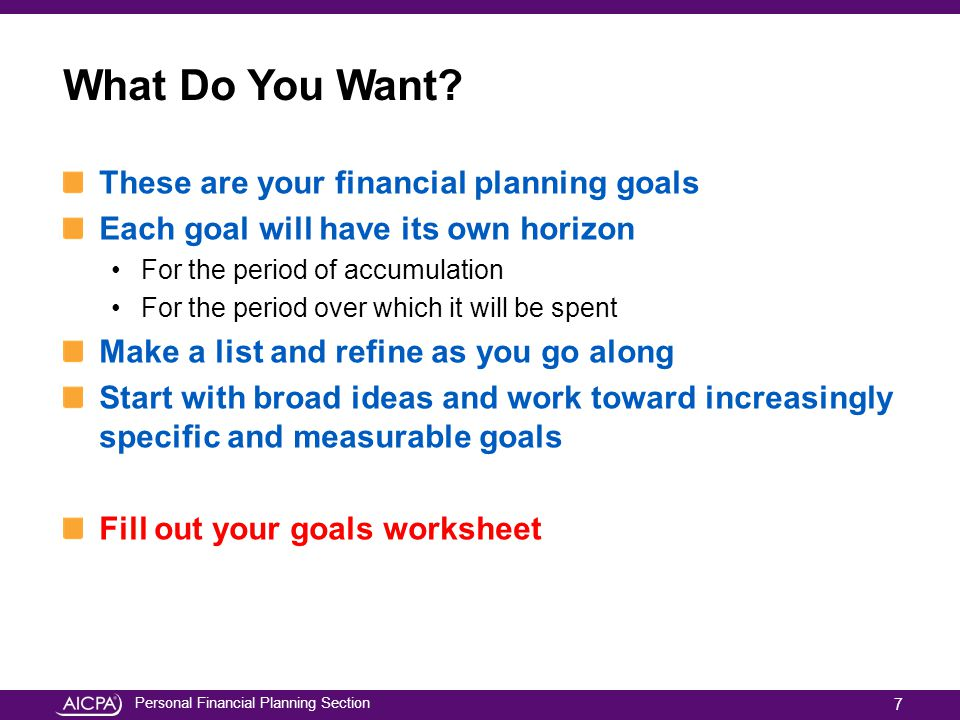 Personal Financial Planning Section What Do You Want? These are your financial planning goals Each goal will have its own horizon For the period of ac