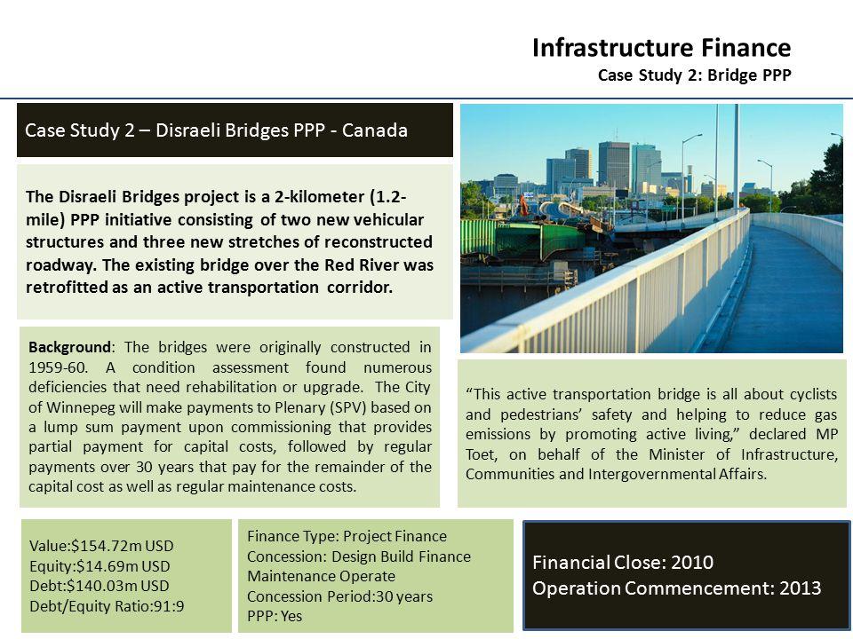 21 Infrastructure Finance Case Study 2: Bridge PPP Case Study 2 – Disraeli Bridges PPP - Canada The Disraeli Bridges project is a 2-kilometer (1.2- mi