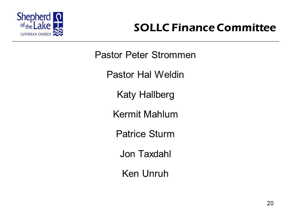 SOLLC Finance Committee Pastor Peter Strommen Pastor Hal Weldin Katy Hallberg Kermit Mahlum Patrice Sturm Jon Taxdahl Ken Unruh 20
