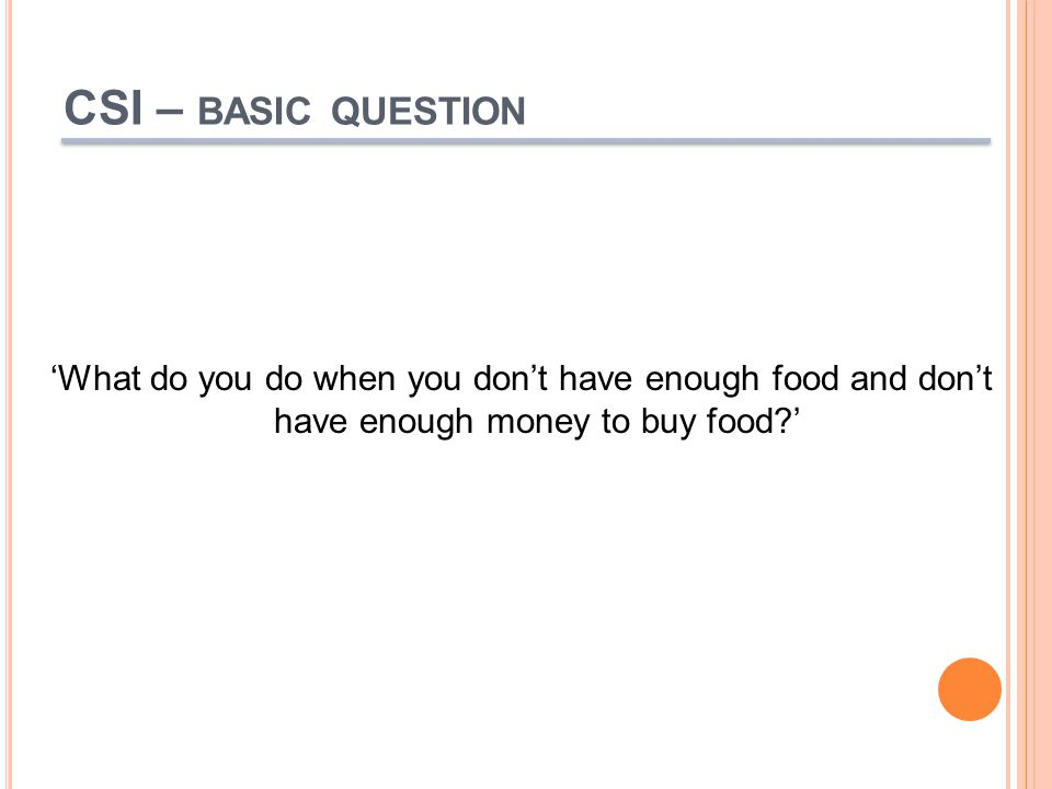 CSI – BASIC QUESTION 'What do you do when you don't have enough food and don't have enough money to buy food '