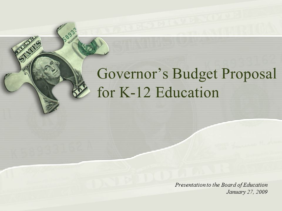 Governor's Budget Proposal for K-12 Education Presentation to the Board of Education January 27, 2009