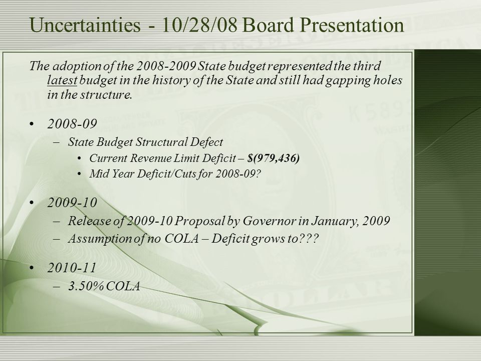 Uncertainties - 10/28/08 Board Presentation The adoption of the 2008-2009 State budget represented the third latest budget in the history of the State and still had gapping holes in the structure.