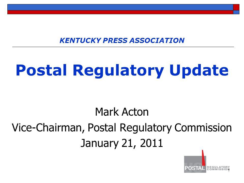 1 KENTUCKY PRESS ASSOCIATION Postal Regulatory Update Mark Acton Vice-Chairman, Postal Regulatory Commission January 21, 2011