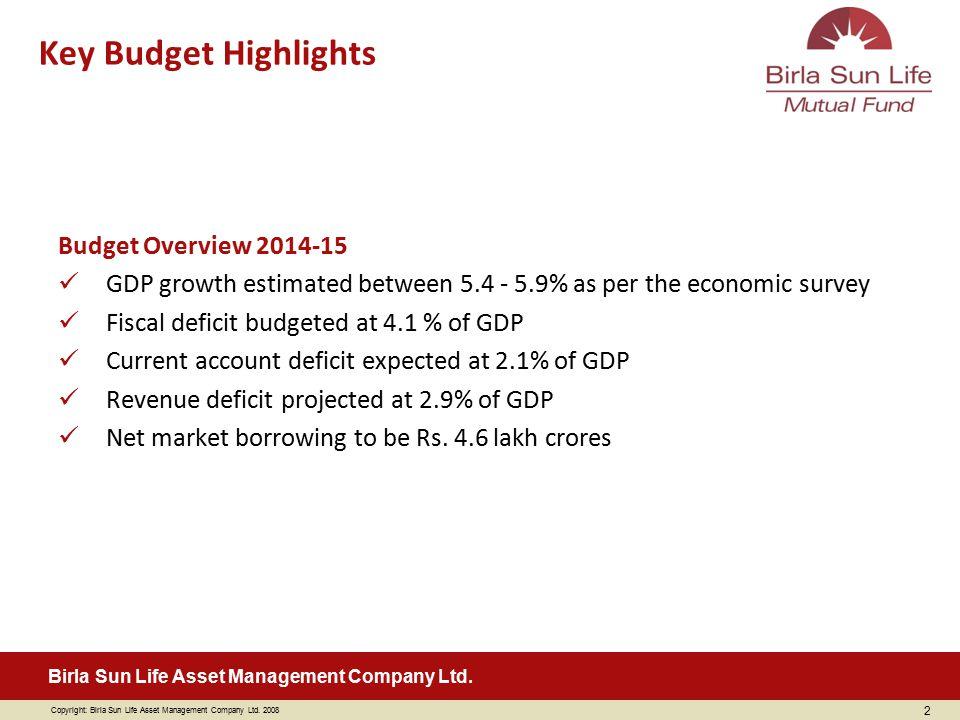 Copyright: Birla Sun Life Asset Management Company Ltd. 2008 Birla Sun Life Asset Management Company Ltd. Budget Overview 2014-15 GDP growth estimated