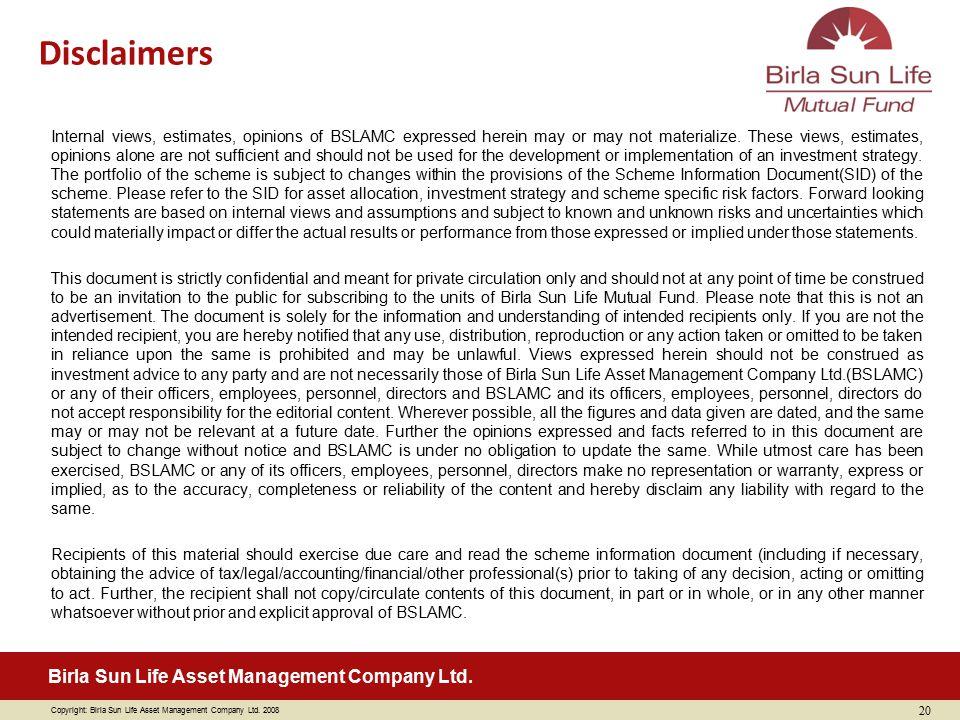 Copyright: Birla Sun Life Asset Management Company Ltd. 2008 Birla Sun Life Asset Management Company Ltd. Internal views, estimates, opinions of BSLAM