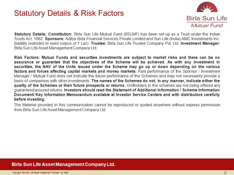 Copyright: Birla Sun Life Asset Management Company Ltd. 2008 Birla Sun Life Asset Management Company Ltd. Statutory Details: Constitution: Birla Sun L