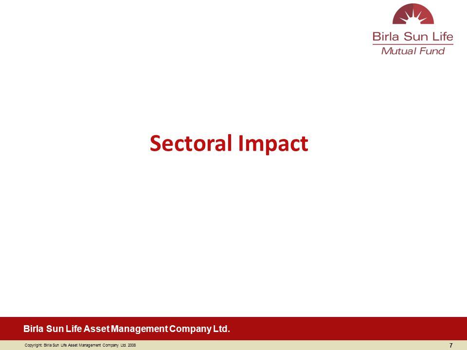 Copyright: Birla Sun Life Asset Management Company Ltd. 2008 Birla Sun Life Asset Management Company Ltd. 7 Sectoral Impact