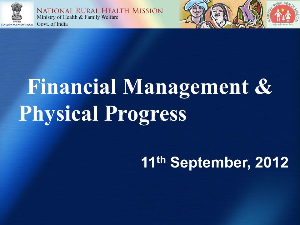 Financial Management & Physical Progress 11 th September, 2012