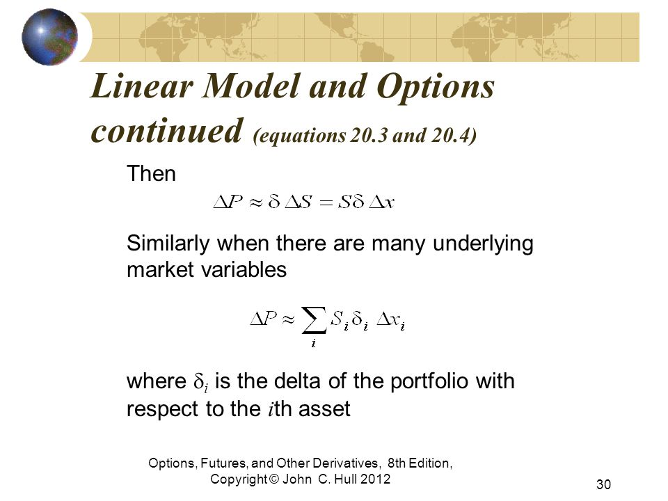 Linear Model and Options continued (equations 20.3 and 20.4) Then Similarly when there are many underlying market variables where  i is the delta of
