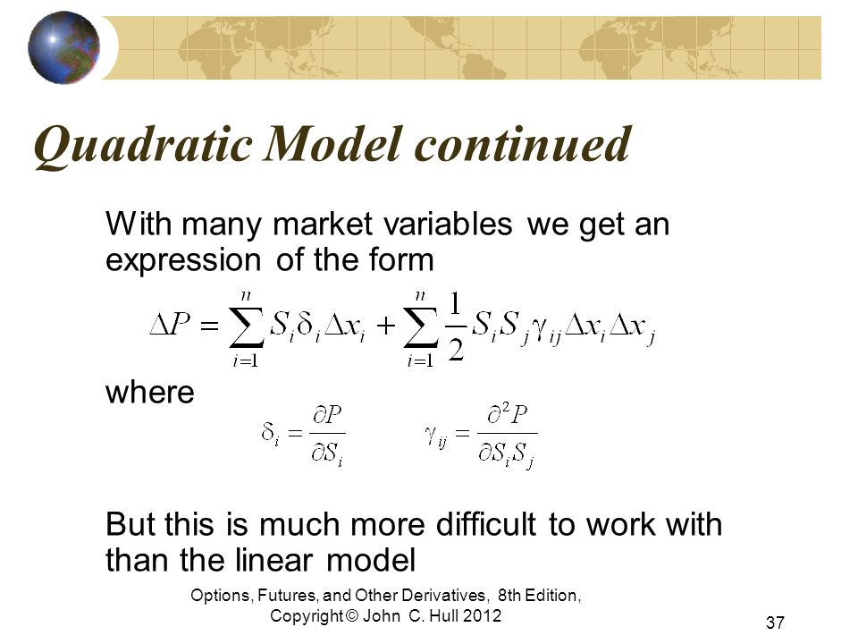 Quadratic Model continued With many market variables we get an expression of the form where But this is much more difficult to work with than the line