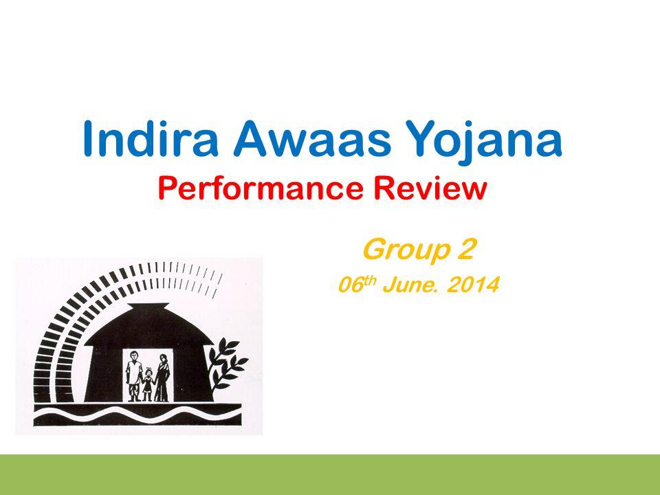 Indira Awaas Yojana Performance Review Group 2 06 th June. 2014