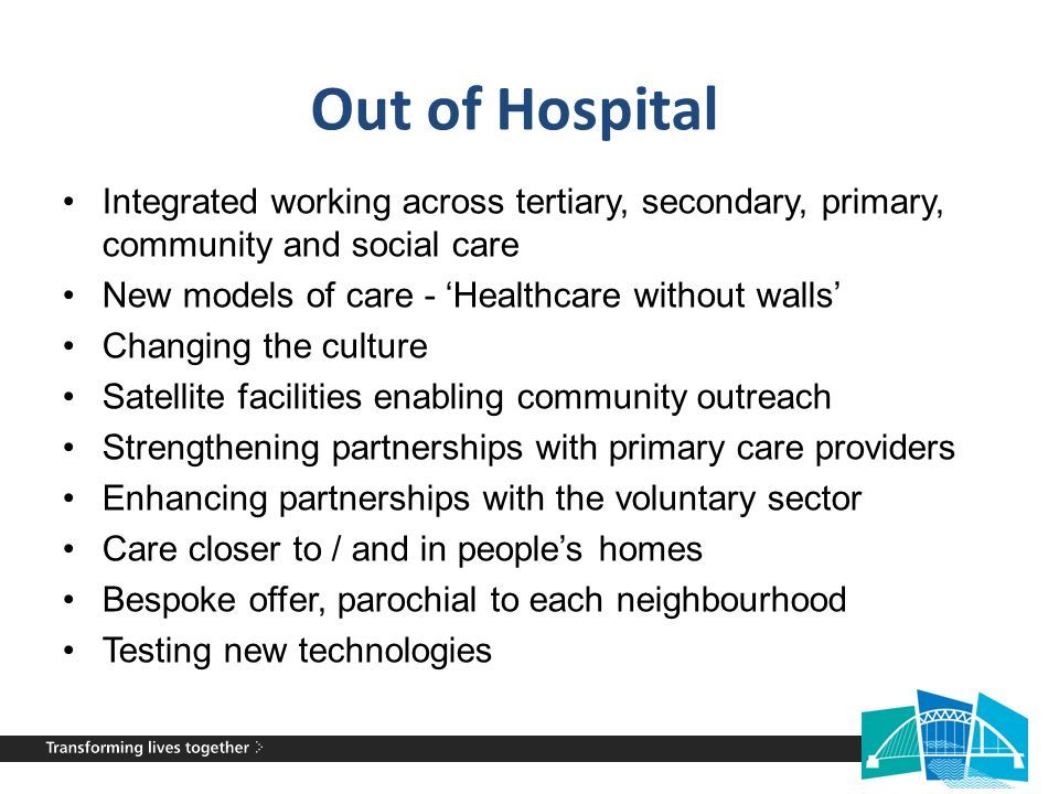 Out of Hospital Integrated working across tertiary, secondary, primary, community and social care New models of care - 'Healthcare without walls' Chan