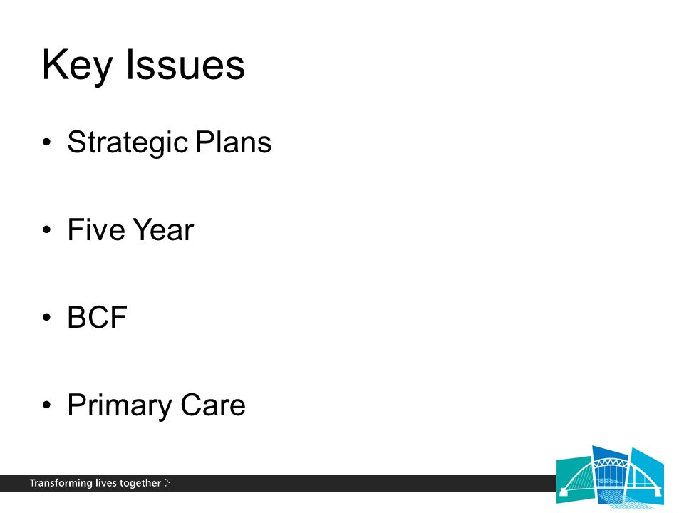 Key Issues Strategic Plans Five Year BCF Primary Care