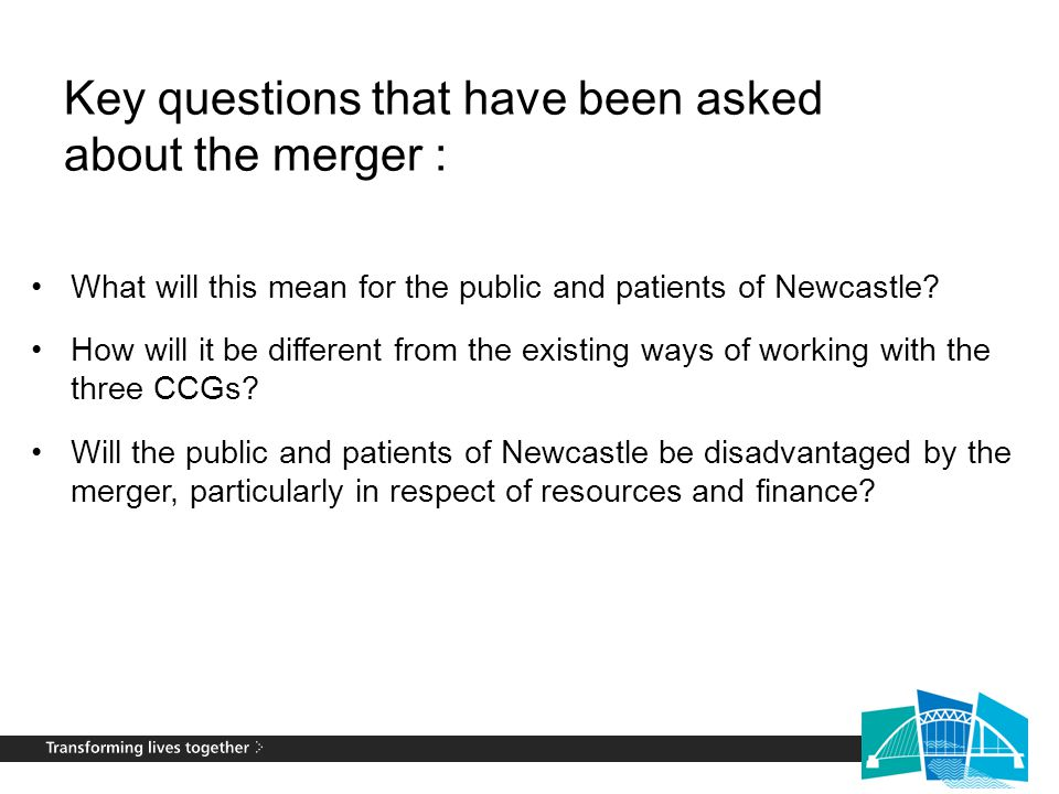 Key questions that have been asked about the merger : What will this mean for the public and patients of Newcastle.