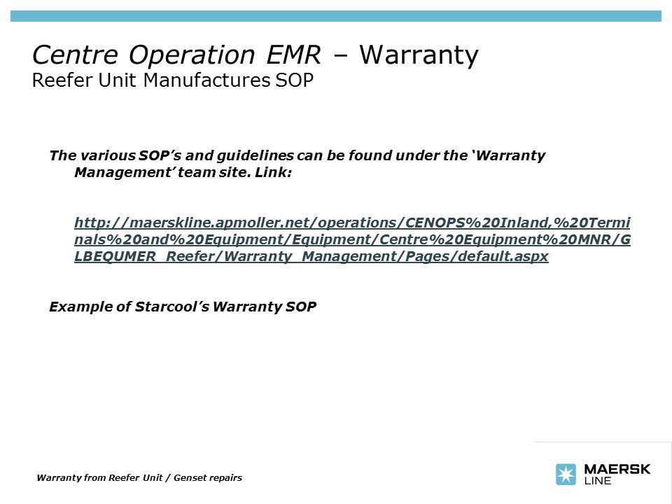 Insert department name via 'View/Header and Footer…' Centre Operation EMR – Warranty Reefer Unit Manufactures SOP The various SOP's and guidelines can be found under the 'Warranty Management' team site.